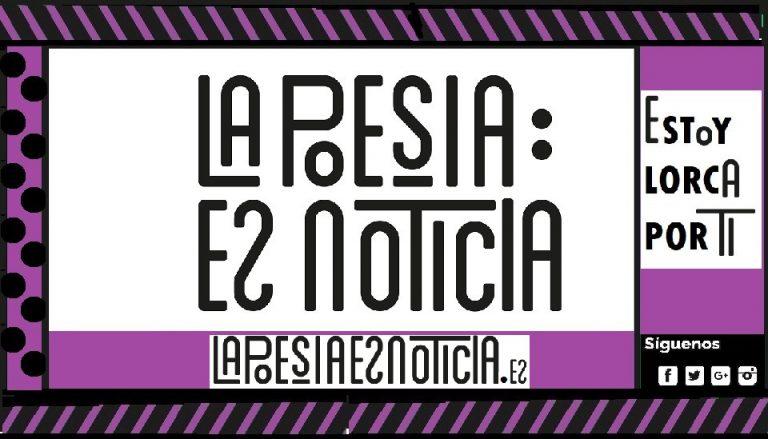 La Poesia es Noticia - Estoy Lorca Por Ti
